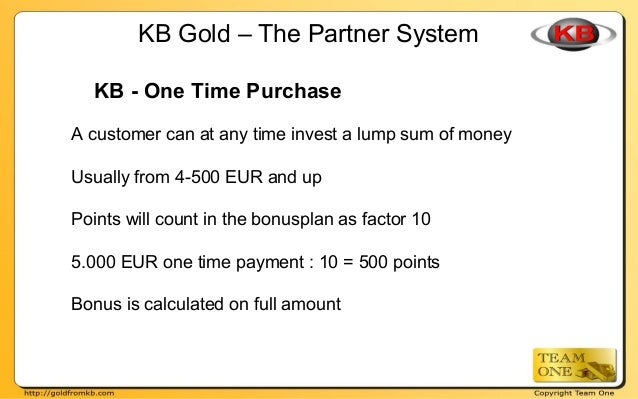 KB - One Time Purchase A customer can at any time invest a lump sum of money Usually from 4-500 EUR and up Points will cou...