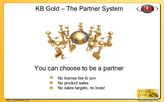KB Gold – The Partner System You can choose to be a partner No license fee to join No product sales No sales targets, no b...