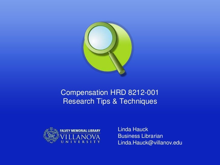Compensation HRD 8212-001Research Tips & Techniques               Linda Hauck               Business Librarian            ...