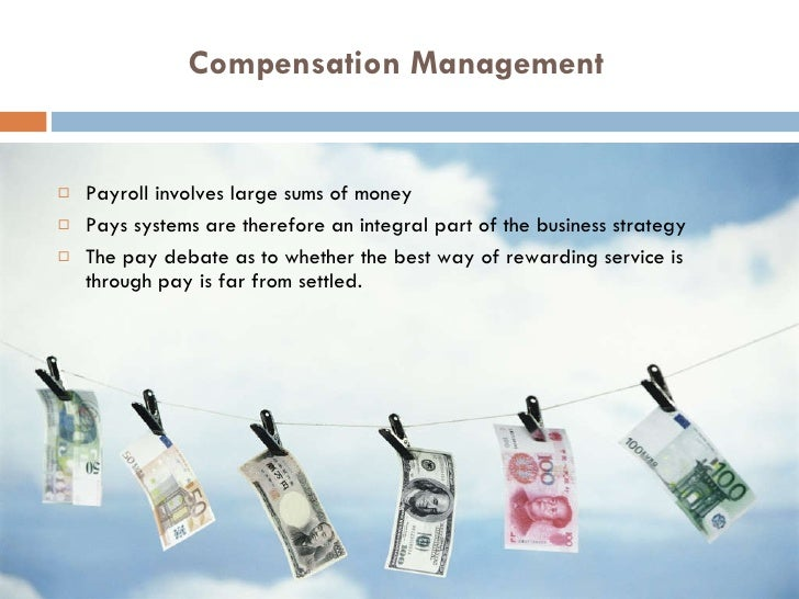 Compensation Management <ul><li>Payroll involves large sums of money </li></ul><ul><li>Pays systems are therefore an integ...