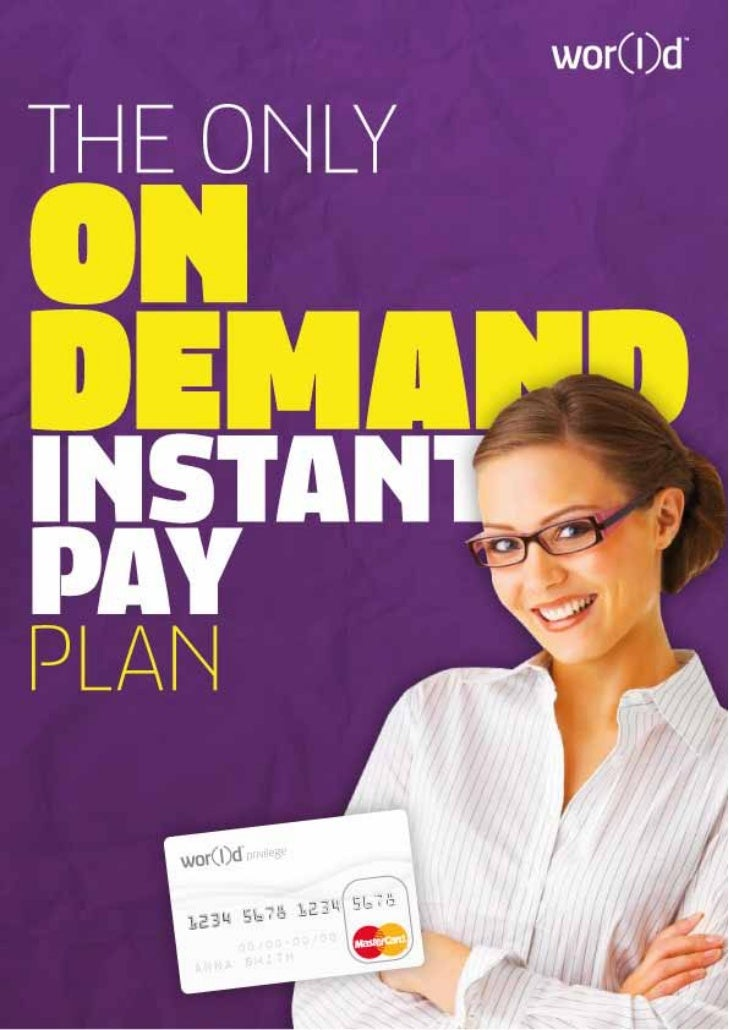 ON DEMAND INSTANT PAY PLANIn wor(l)d, our partners are always in the middle of our thoughts.They have a value for us and s...