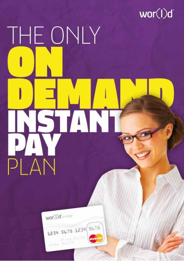 ON DEMAND INSTANT PAY PLAN In wor(l)d, our partners are always in the middle of our thoughts. They have a value for us and...