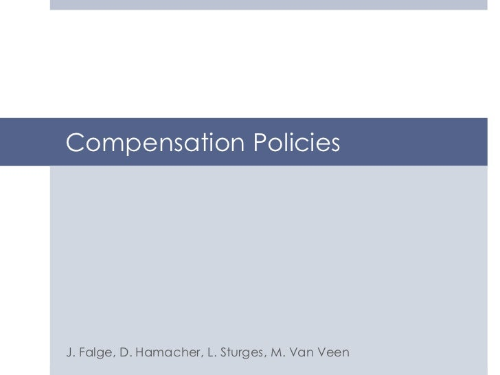 Compensation PoliciesJ. Falge, D. Hamacher, L. Sturges, M. Van Veen