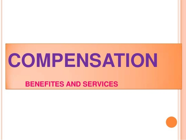 COMPENSATION BENEFITES AND SERVICES