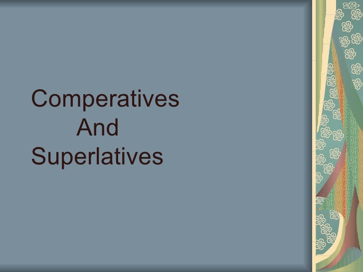 Comperatives    And  Superlatives