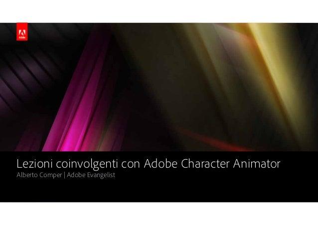 Lezioni coinvolgenti con Adobe Character Animator Alberto Comper   Adobe Evangelist