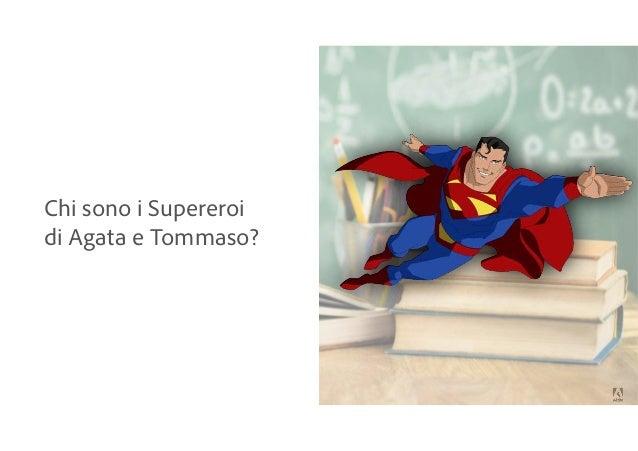 Chi sono i Supereroi di Agata e Tommaso?