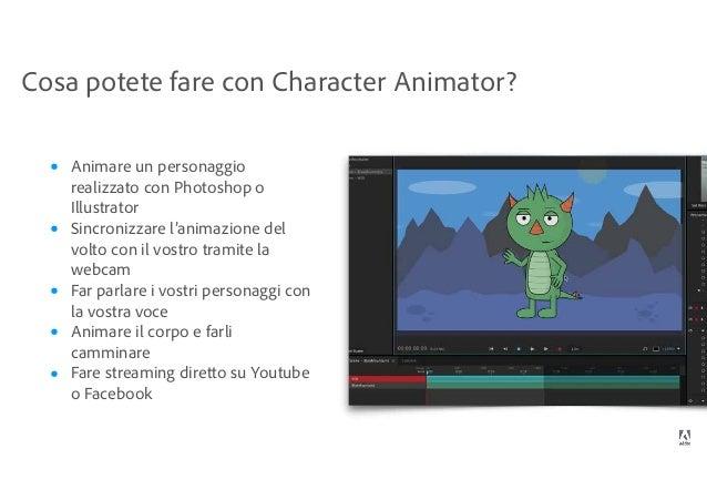 Cosa potete fare con Character Animator? • Animare un personaggio realizzato con Photoshop o Illustrator • Sincronizzare l...