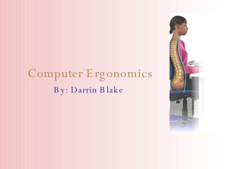 Computer Ergonomics By: Darrin Blake