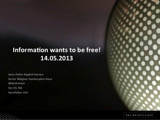 Informa(on)wants)to)be)free!)14.05.2013)Hans%Pe(er*Nygård%Hansen*Senior*Rådgiver*Geelmuyden.Kiese*@hpnhansen*911*95*704*Ha...