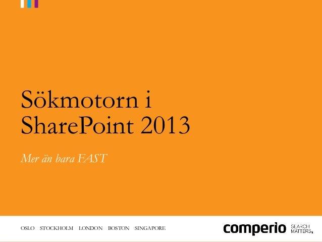 OSLO STOCKHOLM LONDON BOSTON SINGAPORESökmotorn iSharePoint 2013Mer än bara FAST