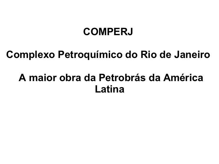 Comperj     A maior obra da Petrobrás da América LatinaComperj     A maior obra da Petrobrás da América Latina Compe...