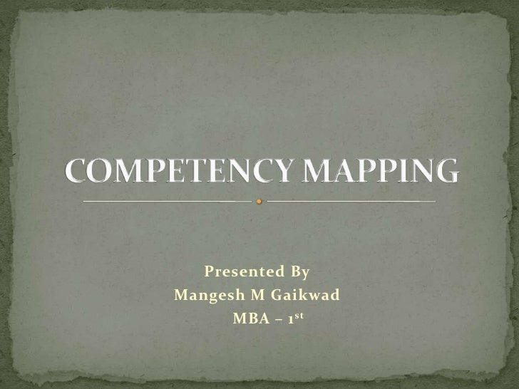 Presented By<br />Mangesh M Gaikwad<br />     MBA – 1st<br />COMPETENCY MAPPING<br />
