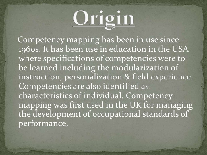 Competency mapping has been in use since 1960s. It has been use in education in the USA where specifications of competenci...