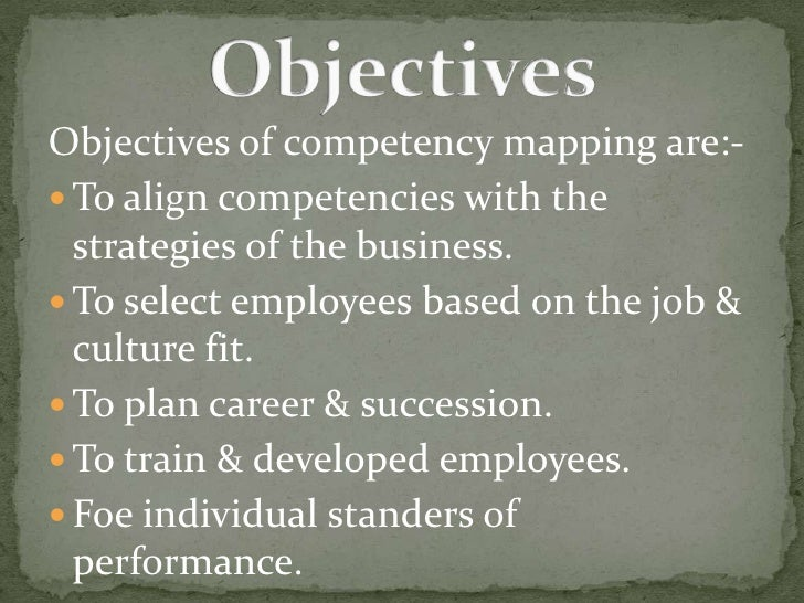 Objectives of competency mapping are:-<br />To align competencies with the strategies of the business.<br />To select empl...