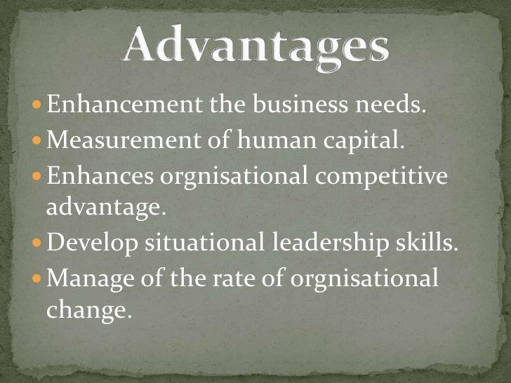 Enhancement the business needs.<br />Measurement of human capital.<br />Enhances orgnisational competitive advantage.<br /...