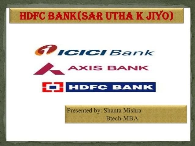Hdfc bank(Sar utha k jiyo) Presented by: Shanta Mishra Btech-MBA