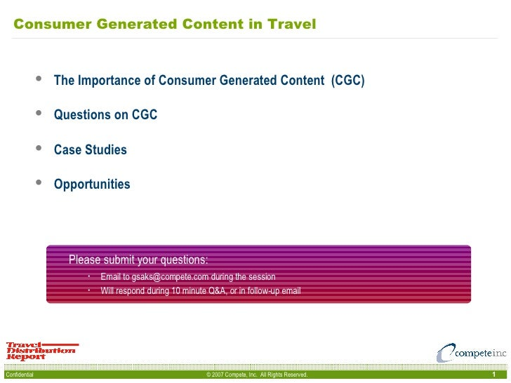 Consumer Generated Content in Travel <ul><li>The Importance of Consumer Generated Content  (CGC) </li></ul><ul><li>Questio...
