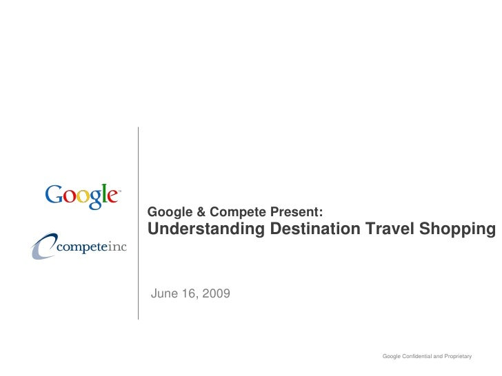 Google & Compete Present: Understanding Destination Travel Shopping   June 16, 2009                                Google ...