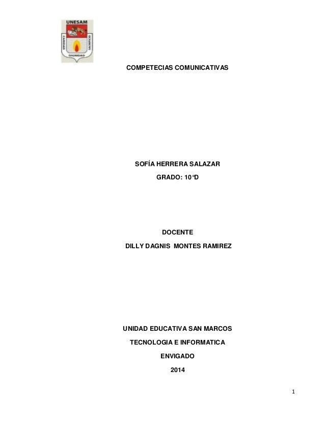 1 COMPETECIAS COMUNICATIVAS SOFÍA HERRERA SALAZAR GRADO: 10°D DOCENTE DILLY DAGNIS MONTES RAMIREZ UNIDAD EDUCATIVA SAN MAR...
