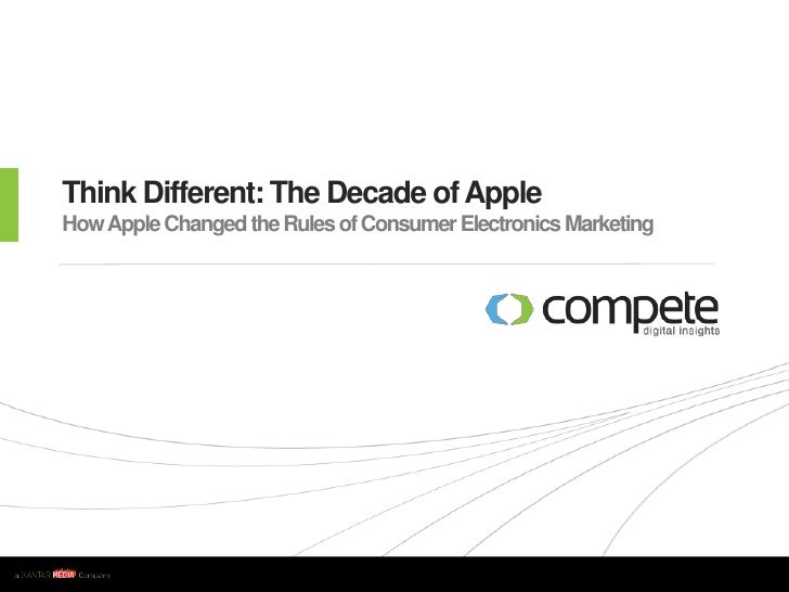 Think Different: The Decade of AppleHow Apple Changed the Rules of Consumer Electronics Marketing<br />