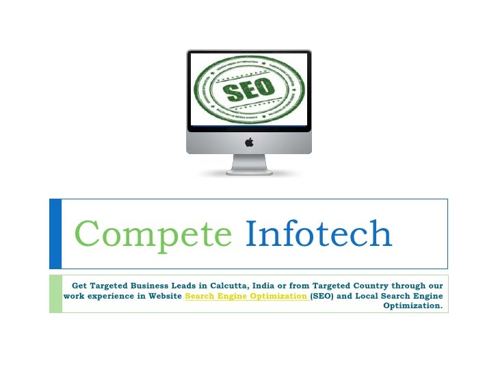 Compete Infotech Get Targeted Business Leads in Calcutta, India or from Targeted Country through ourwork experience in Web...