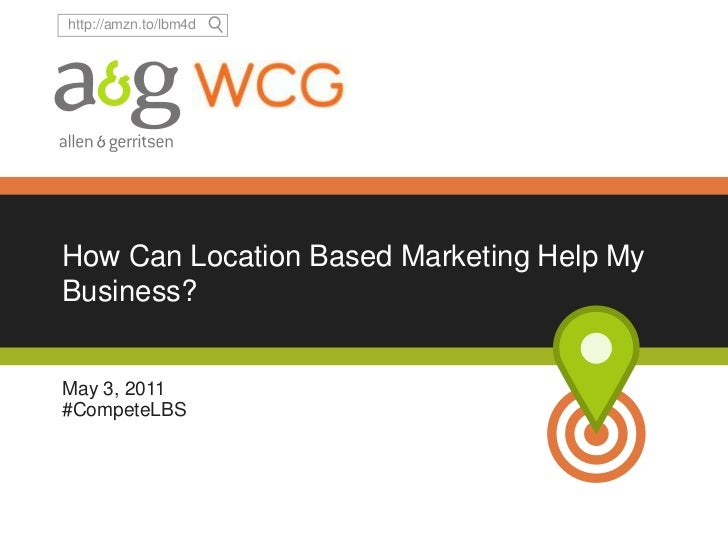 How Can Location Based Marketing Help My Business?<br />May 3, 2011<br />#CompeteLBS<br />