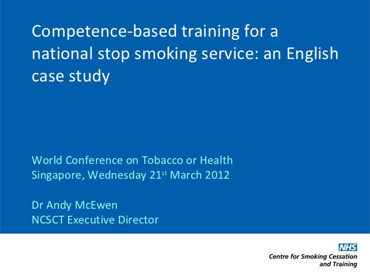Competence-based training for anational stop smoking service: an Englishcase studyWorld Conference on Tobacco or HealthSin...
