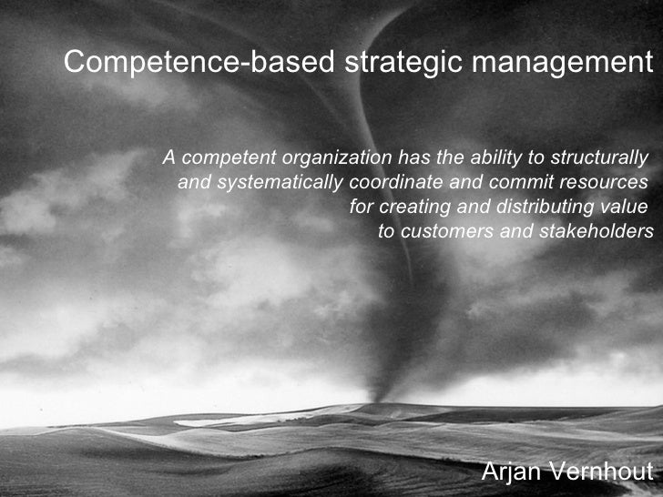 Arjan Vernhout Competence-based strategic management A competent organization has the ability to structurally  and systema...