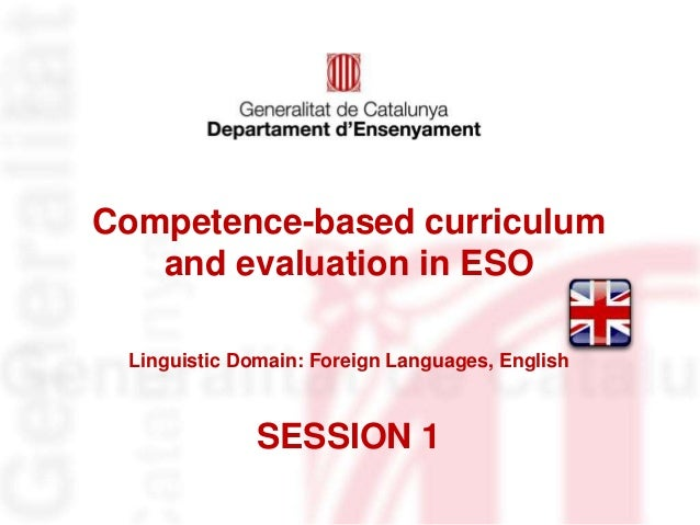 Competence-based curriculum and evaluation in ESO Linguistic Domain: Foreign Languages, English SESSION 1