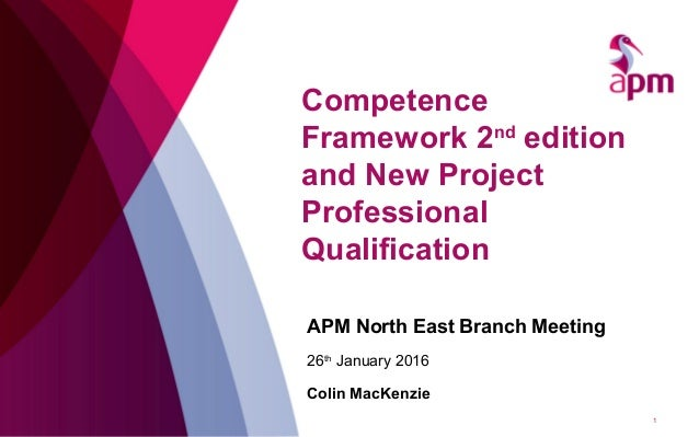Competence Framework 2nd edition and New Project Professional Qualification APM North East Branch Meeting 26th January 201...