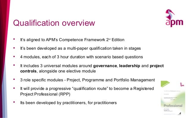 Qualification overview  It's aligned to APM's Competence Framework 2nd Edition  It's been developed as a multi-paper qua...