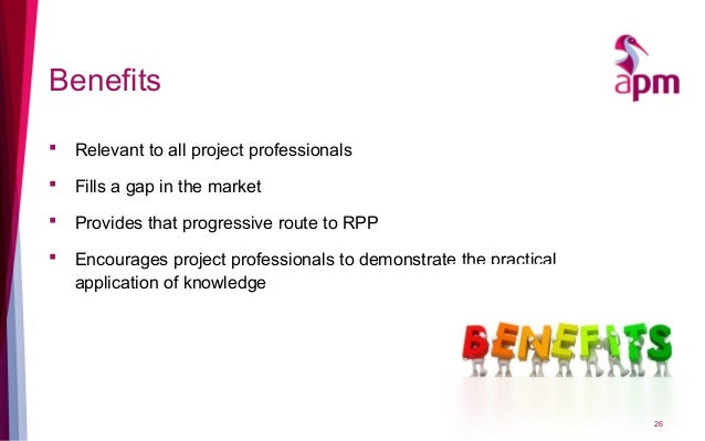 Benefits  Relevant to all project professionals  Fills a gap in the market  Provides that progressive route to RPP  En...