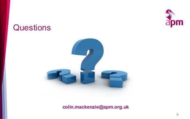 Questions colin.mackenzie@apm.org.uk 28
