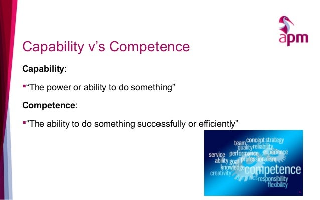 """Capability v's Competence Capability: """"The power or ability to do something"""" Competence: """"The ability to do something su..."""