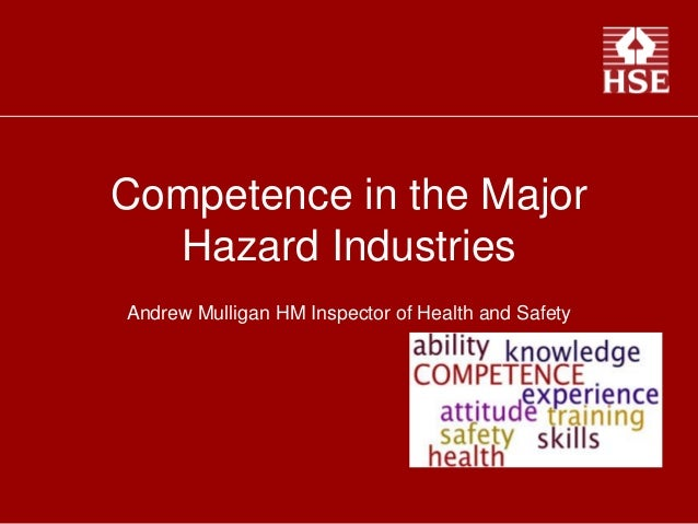 Competence in the MajorHazard IndustriesAndrew Mulligan HM Inspector of Health and Safety