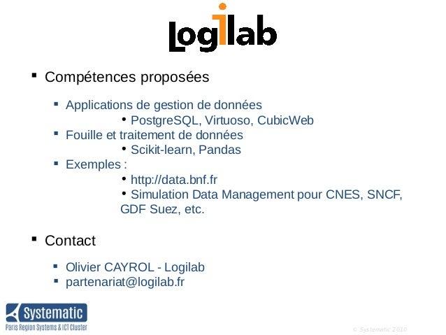 © Systematic 2010  Compétences proposées  Applications de gestion de données • PostgreSQL, Virtuoso, CubicWeb  Fouille ...