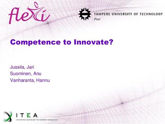 Competence to Innovate?  Jussila, Jari  Suominen, Anu  Vanharanta, Hannu