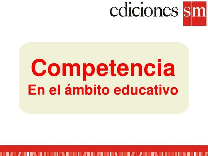 Competencia<br />En el ámbito educativo<br />