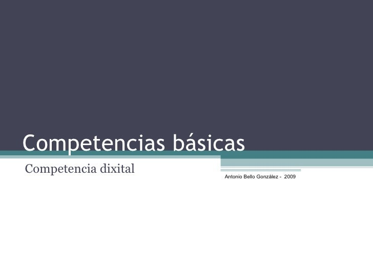 Competencias básicas Competencia  dixital Antonio Bello González -  2009