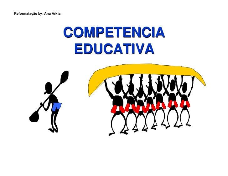 Reformatação by: Ana Arkia                                  COMPETENCIA                               EDUCATIVA