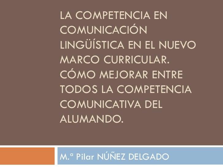 LA COMPETENCIA EN COMUNICACIÓN LINGÜÍSTICA EN EL NUEVO MARCO CURRICULAR. CÓMO MEJORAR ENTRE TODOS LA COMPETENCIA COMUNICAT...