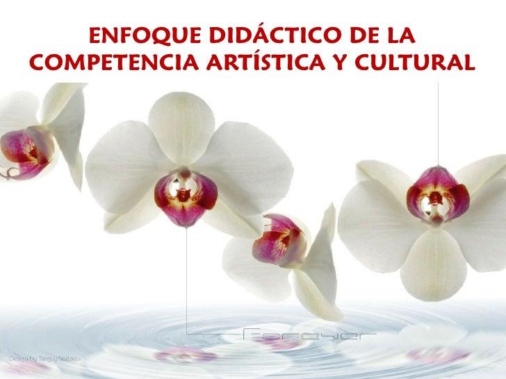 ENFOQUE DIDÁCTICO DE LACOMPETENCIA ARTÍSTICA Y CULTURAL