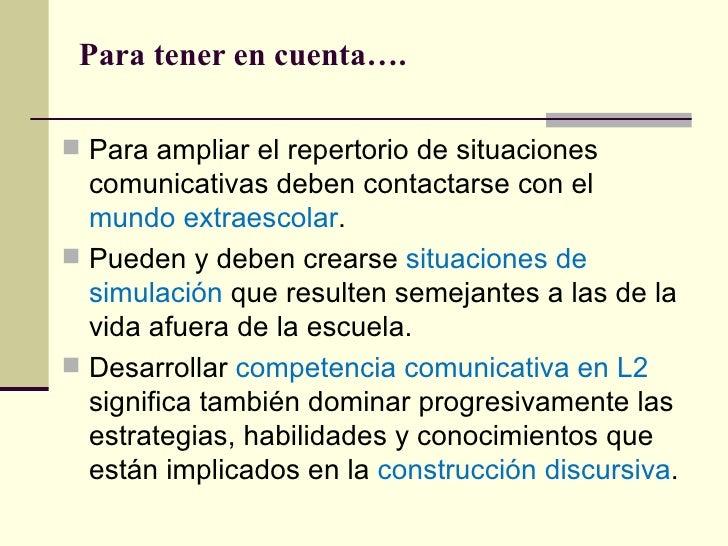 Para tener en cuenta…. Para ampliar el repertorio de situaciones  comunicativas deben contactarse con el  mundo extraesco...