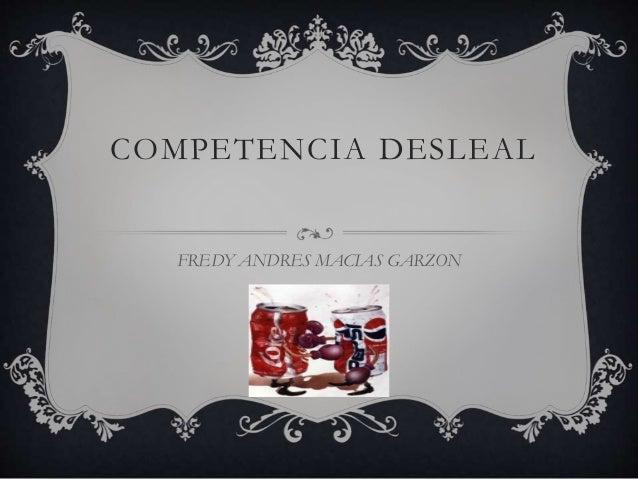 COMPETENCIA DESLEAL FREDY ANDRES MACIAS GARZON