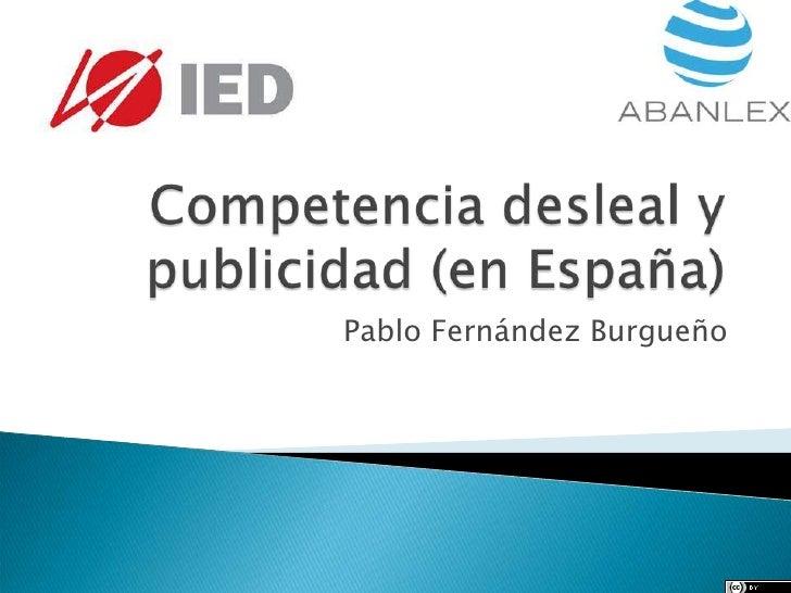 Competencia desleal y publicidad (en España)<br />Pablo Fernández Burgueño<br />