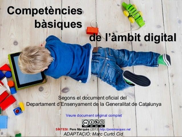 CompetènciesCompetències bàsiquesbàsiques de l'àmbit digitalde l'àmbit digital Segons el document oficial del Departament ...