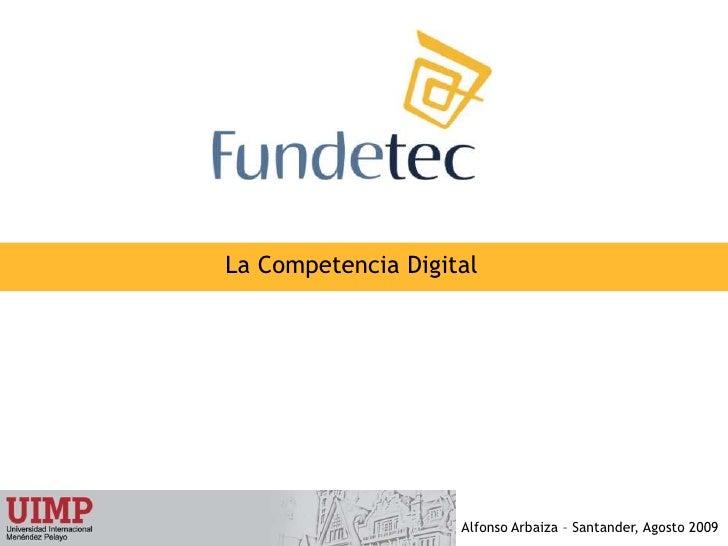 La Competencia Digital<br />Alfonso Arbaiza – Santander, Agosto 2009<br />