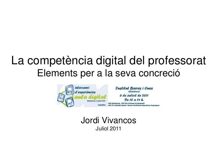 La competència digital del professorat     Elements per a la seva concreció              Jordi Vivancos                  J...
