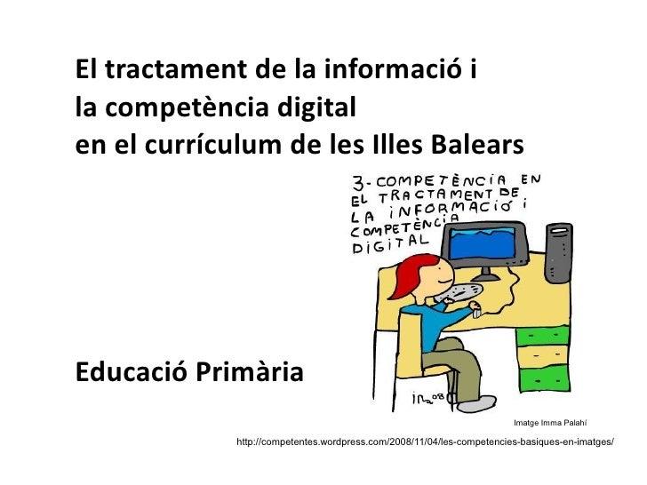El tractament de la informació i la competència digital en el currículum de les Illes Balears     Educació Primària       ...
